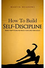 How to Build Self-Discipline: Resist Temptations and Reach Your Long-Term Goals (Simple Self-Discipline Book 1) Kindle Edition