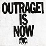 Outrage Is Now [VINYL]
