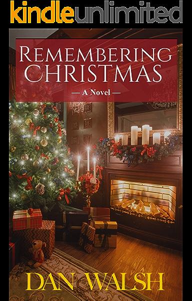 Remembering Christmas Kindle Edition By Walsh Dan Religion Spirituality Kindle Ebooks Amazon Com