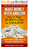 Make Money with Amazon - How to Make $1,000 Per Day on Amazon: How to Become an Amazon Millionaire (Make Money on Amazon)