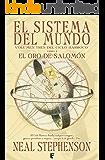 Sistema del mundo I: El oro de Salomón: SISTEMA DEL MUNDO (1ER. VOLUMEN TRILOGIA) (CICLO BARROCO)