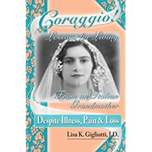 Coraggio! Lessons for Living from an Italian Grandmother The Courage to Honor the End of Life