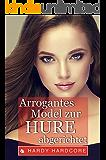 Arrogantes Model zur Hure abgerichtet (German Edition)