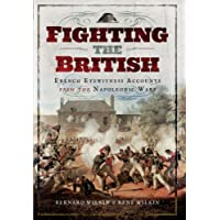 Fighting the British: French Eyewitness Accounts from the Napoleonic Wars