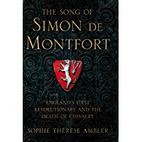 The Song of Simon de Montfort: England's First Revolutionary and the Death of Chivalry