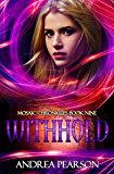 Withhold (Mosaic Chronicles Book 9)
