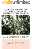 A Study Guide on Dorothy Sayers' Mind of the Maker: An 8-week Bible Study