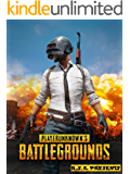 PLAYERUNKNOWN'S BATTLEGROUNDS PUBG Ultimate Walkthrough A.S.K: Tips and tricks A complete guide to battlegrounds  Hacks-Cheats-All collectibles-All Missions-Step-By-Step ... Ultimate Premium Strateges Book 6)
