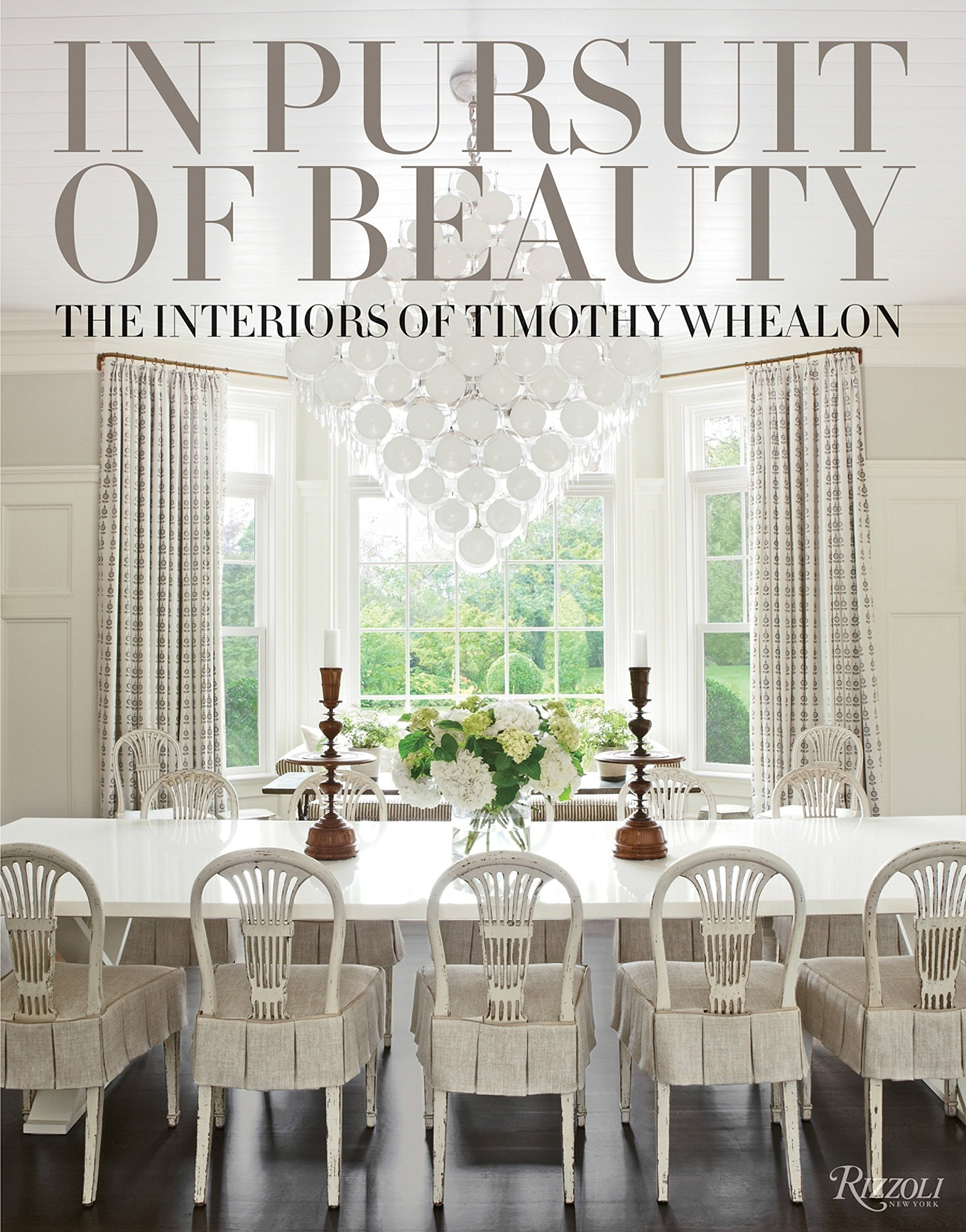 In Pursuit of Beauty The Interiors of Timothy Whealon Timothy