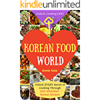 Welcome to Korean Food World: Unlock Every Secret of Cooking Through 500 Amazing Korean Recipes (Korean Cookbook, Korean Cuisine, Korean Cooking Pot, Asian Cuisine...) (Unlock Cooking, Cookbook [#8])