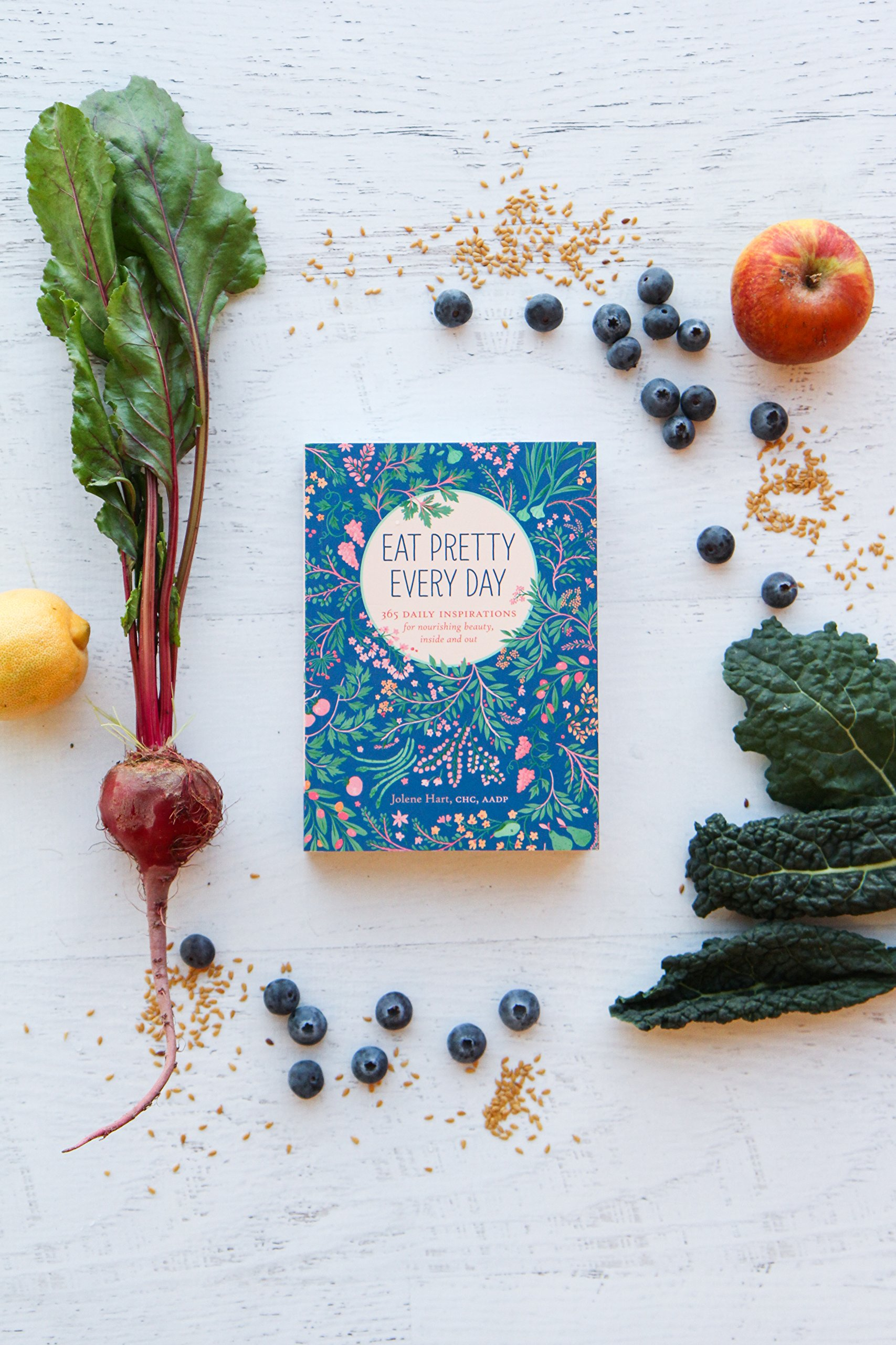 Eat Pretty Every Day: 365 Daily Inspirations for Nourishing Beauty ...