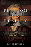 Freedom from Reality: The Diabolical Character of Modern Liberty (Catholic Ideas for a Secular World)