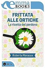 Frittata alle ortiche. La ricetta del perdono (Italian Edition) Kindle Edition