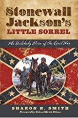 Stonewall Jackson's Little Sorrel: An Unlikely Hero of the Civil War Kindle Edition