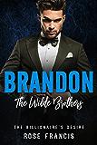 Brandon: The Wilde Brothers (The Billionaire's Desire Book 2)