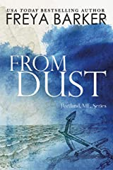 From Dust (Portland, ME, novels Book 1) Kindle Edition