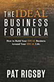 The Ideal Business Formula: How to Build Your Ideal Business Around Your Ideal Life