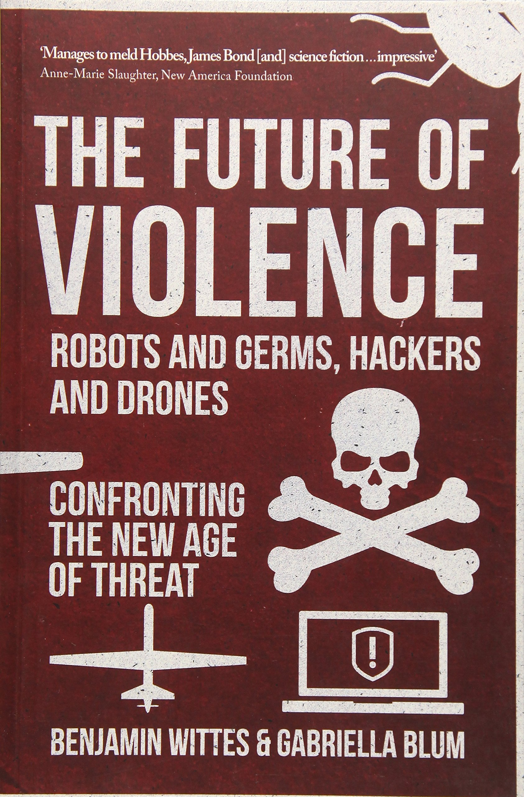 Download The Future of Violence - Robots and Germs, Hackers and Drones: Confronting the New Age of Threat PDF