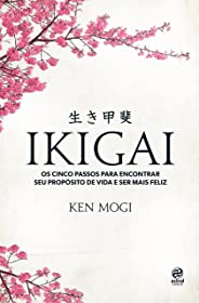 Ikigai: Os cinco passos para encontrar seu propósito de vida e ser mais feliz