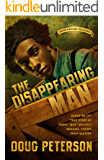 The Disappearing Man (The Underground Railroad Book 2)