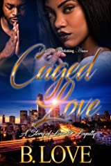 Caged Love: A Story of Love and Loyalty Kindle Edition