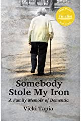 Somebody Stole My Iron: A Family Memoir of Dementia Kindle Edition