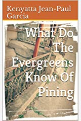 What Do The Evergreens Know Of Pining Kindle Edition