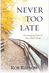 Never Too Late: Encouraging Faith in Your Adult Child Kindle Edition