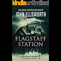 Flagstaff Station: Justice Series (Thaddeus Murfee Book 1)