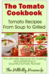 The Tomato Cookbook: Tomato Recipes From Soup to Grilled - The Ultimate Resource for Cooking and Preserving a Bountiful Tomato Harvest (Hillbilly Housewife Cookbooks Book 2) Kindle Edition