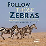 Follow Those Zebras: Solving a Migration Mystery (Sandra Markle's Science Discoveries)