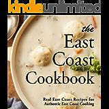 The East Coast Cookbook: Real East Coast Recipes for Authentic East Coast Cooking