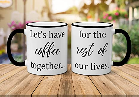 adb64ef2327 Amazon.com: Let's Have Coffee Together For The Rest Of Our Lives Mug ...