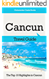 Cancun Travel Guide: The Top 10 Highlights in Cancun (Globetrotter Guide Books)