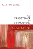 "The Persistence of Innovation in Government (Brookings / Ash Center Series, ""Innovative Governance in the 21st Century"")"