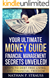 Your Ultimate Money Guide: Financial Management Secrets Unveiled - Steps to Debt Free Living and Financial Freedom (Financial Freedom, Business, Money, Personal Finance, Investing, Debt Free)