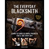 The Everyday Blacksmith: Learn to forge 55 simple projects you'll use every day, with multiple variations for styles and…