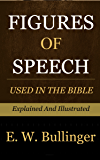 Figures of Speech Used in the Bible Explained and Illustrated: Explained and Illustrated