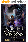 Knight of Visions: A Coming of Age Epic Fantasy Adventure (The Dragon Queen of Chaos Book 2)