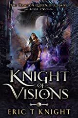 Knight of Visions: A Coming of Age Epic Fantasy Adventure (The Dragon Queen of Chaos Book 2) Kindle Edition