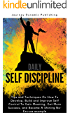 Daily Self Discipline: Tips and Techniques On How To Develop, Build and Improve Self Control To Gain Meaning, Get More Success, and Become a Shining No-Excuse ... example (Journey Book 2) (English Edition)
