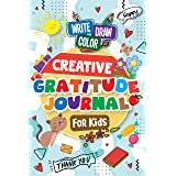 Creative Gratitude Journal for Kids: A Journal to Teach Kids to Practice the Attitude of Gratitude and Mindfulness in a Creat