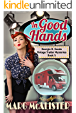 In Good Hands: Georgie B. Goode Vintage Trailer Mysteries Book 5 (Georgie B. Goode Gypsy Caravan Cozy Mystery)