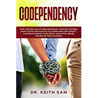 CODEPENDENCY: STOP CONTROLLING OTHERS AND BOOST YOUR SELF-ESTEEM. HOW TO SPOT AND SURVIVE THE HIDDEN GASLIGHT EFFECT, SAVE RELATIONSHIPS AFFECTED BY ADDICTION, ... TRAUMA OR TOXIC SHAMING (English Edition)