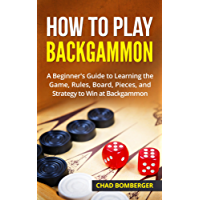How to Play Backgammon: A Beginner's Guide to Learning the Game, Rules, Board, Pieces, and Strategy to Win at Backgammon (English Edition)