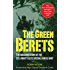 The Green Berets: The Amazing Story of the U. S. Army's Elite Special Forces Unit