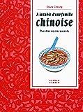 À la table d'une famille chinoise: Recettes de mes parents