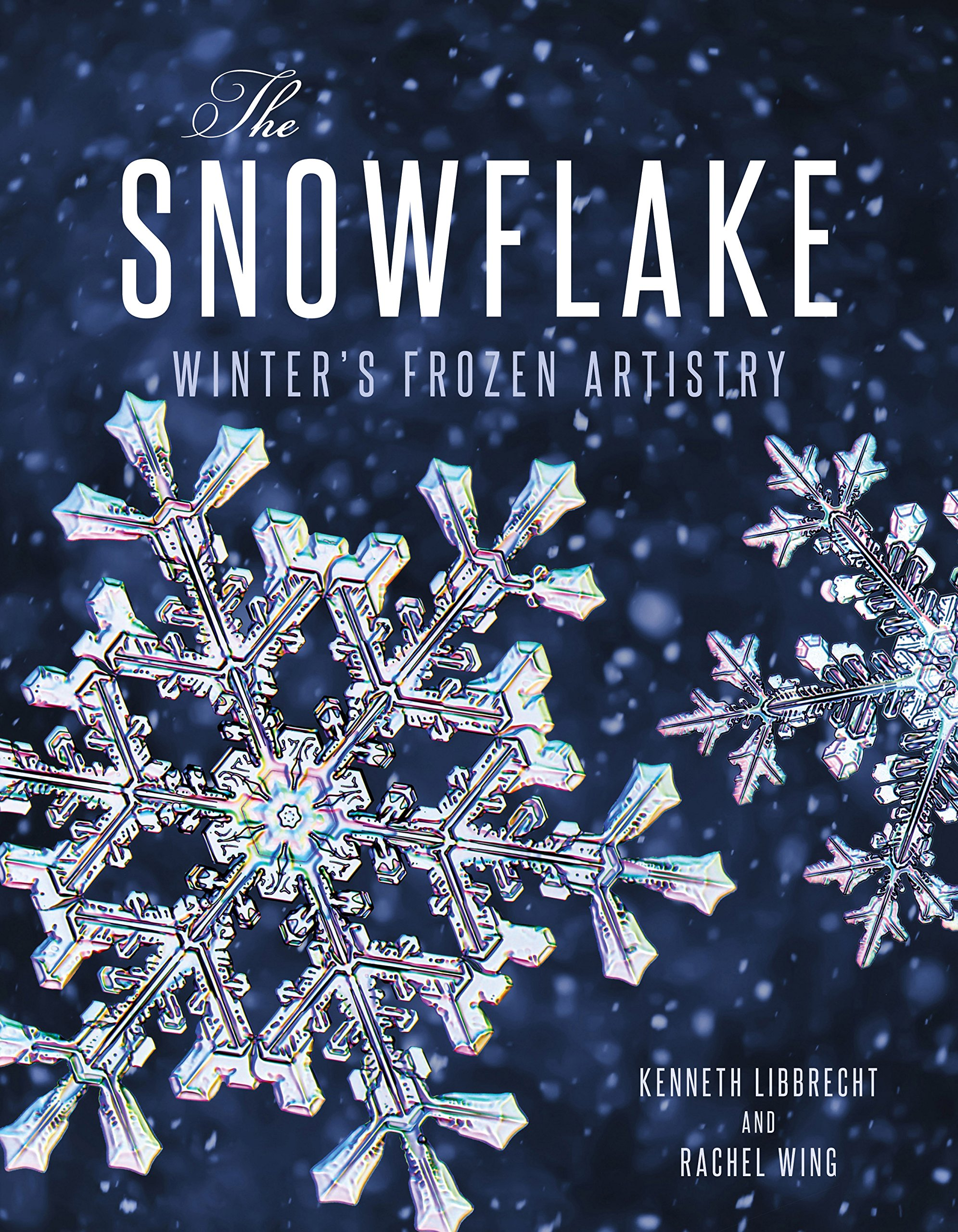The Snowflake: Winter's Frozen Artistry Hardcover – September 1, 2015. by Kenneth  Libbrecht ...