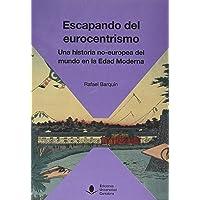 Escapando Del Eurocentrismo. Una Historia No-Europea Del Mundo En La Edad Moderna: 65 (Sociales)