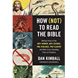 How (Not) to Read the Bible: Making Sense of the Anti-women, Anti-science, Pro-violence, Pro-slavery and Other Crazy-Sounding